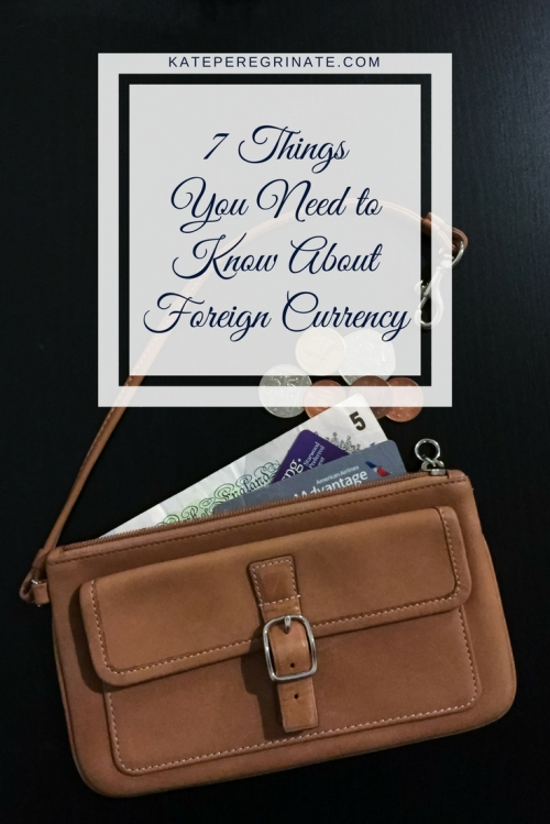 Traveling Abroad? 7 Things You Need to Know About Foreign Currency